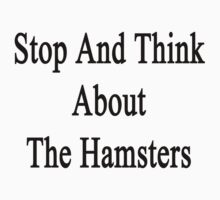 Stop And Think About The Hamsters  by supernova23