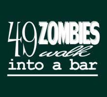 49 Zombies Walk Into A Bar - white by aint-no-zombie