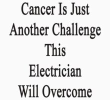 Cancer Is Just Another Challenge This Electrician Will Overcome by supernova23
