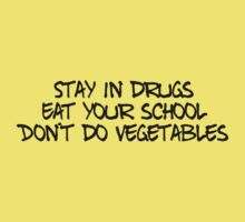 Stay in drugs, eat your school, don't do vegetables Kids Clothes