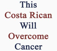 This Costa Rican Will Overcome Cancer  by supernova23
