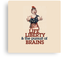 Life Liberty and the pursuit of BRAINS Canvas Print