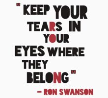 Ron Swanson - Keep Your Tears In Your Eyes by HalfFullBottle