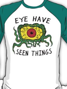 Eye Have Seen Things T-Shirt