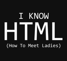 I Know HTML (How To Meet Ladies) by BrightDesign