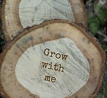 Grow with me.. by Loriloves