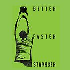 Better Faster Stronger... by vbahns