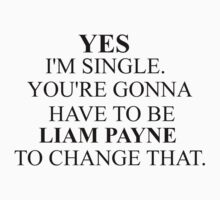 """Yes I'm Single. You're gonna have to be Liam Payne to change that"" by Hstylesarmy"