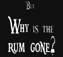 WHY is the RUM GONE?  by SociallyAwkward