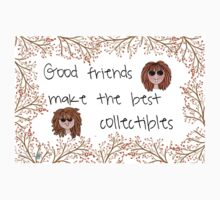 Good friends make the best collectibles by masonjargang