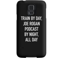 Train By Day, Joe Rogan Podcast By Night, All Day Samsung Galaxy Case/Skin