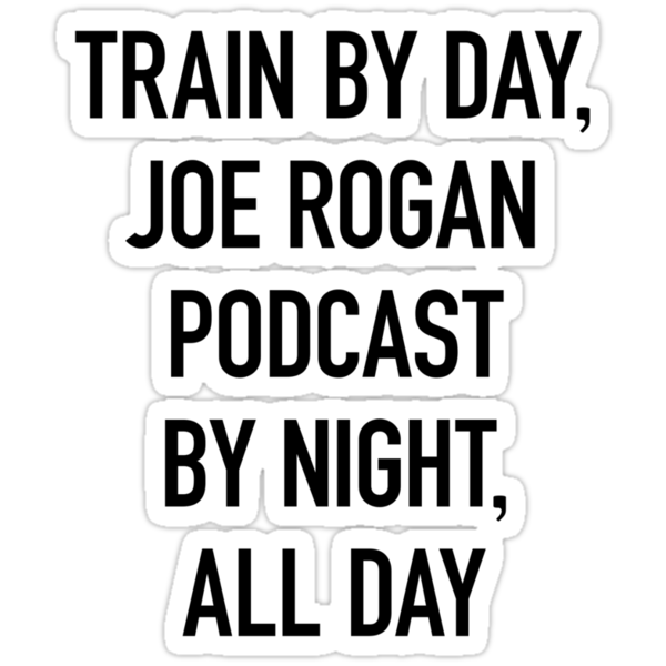 Train By Day, Joe Rogan Podcast By Night, All Day (on Light) by Montia Garcia