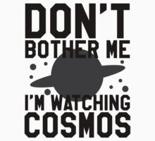 Don't Bother Me, I'm Watching Cosmos by printproxy