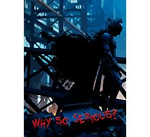 Why so seriouse? Photographic Print