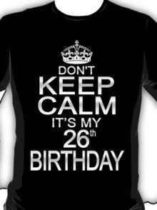 DON'T KEEP CALM IT'S MY 26th BIRTHDAY T-Shirt