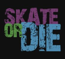 Skate or Die - Old School Throwback by That T-Shirt Guy
