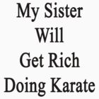 My Sister Will Get Rich Doing Karate  by supernova23