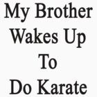 My Brother Wakes Up To Do Karate  by supernova23
