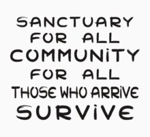 SANCTUARY FOR ALL COMMUNITY FOR ALL THOSE WHO ARRIVE SURVIVE by chester92