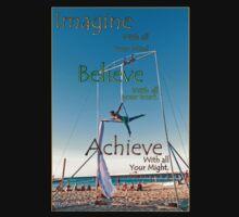 Imagine, beleive, acheive by Julia Harwood