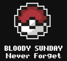 Bloody Sunday - Never Forget - Twitch Plays Pokemon Shirt! by cal5086