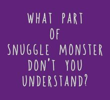 What Part Of Snuggle Monster Don't You Understand? by Conrad B. Hart