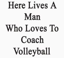 Here Lives A Man Who Loves To Coach Volleyball  by supernova23