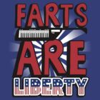 Farts Are LIBERTY shirt by Matt Teleha