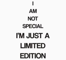I'm limited edition by toxicloting