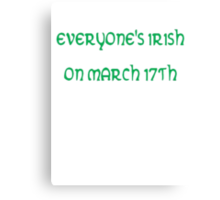 Everyone's Irish on March 17th Canvas Print