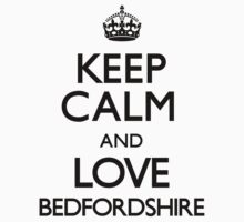 Keep Calm And Love Bedfordshire by CarryOn