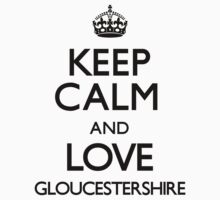 Keep Calm And Love Gloucestershire	 by CarryOn