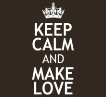 KEEP CALM AND MAKE LOVE by red addiction