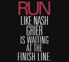 Run like Nash Grier is waiting at the finish line by RexLambo