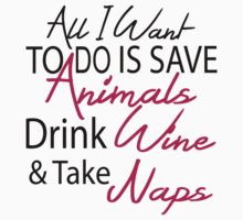 All I want To Do Is Save Animals Drink Wine And Take Naps T-Shirts & Hoodies by seazerka
