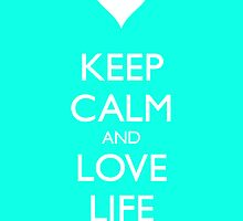 Keep Calm and Love Life by Janel Vazquez