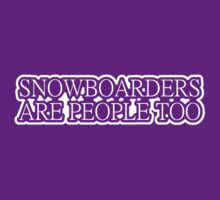 Snowboarders Are People Too - white by aint-no-zombie