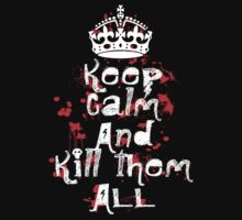 Keep Calm And Kill Them All by bestbrothers