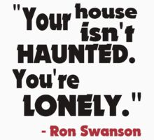 Ron Swanson - Your House Isn't Haunted... by HalfFullBottle