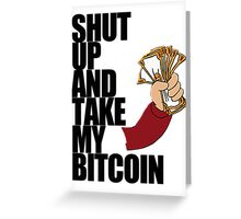 Shut Up & Take My Bitcoin Greeting Card