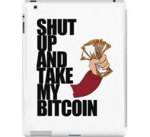 Shut Up & Take My Bitcoin iPad Case/Skin