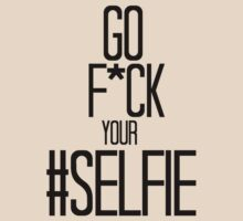 Go f*ck your #Selfie by kongster011