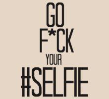 Go f*ck your #Selfie T-Shirt