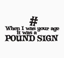 When I was your age it was a pound sign by Boogiemonst