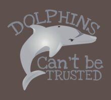 DOLPHINS can't be TRUSTED funny ocean swimmer design by jazzydevil