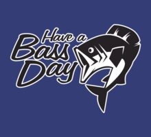 Have a Bass Day by GKdesign