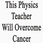 This Physics Teacher Will Overcome Cancer  by supernova23