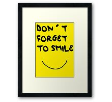DONT FORGET TO SMILE Framed Print