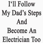 I'll Follow My Dad's Steps And Become An Electrician Too  by supernova23