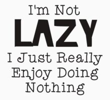 Im Not Lazy... by SamanthaMirosch